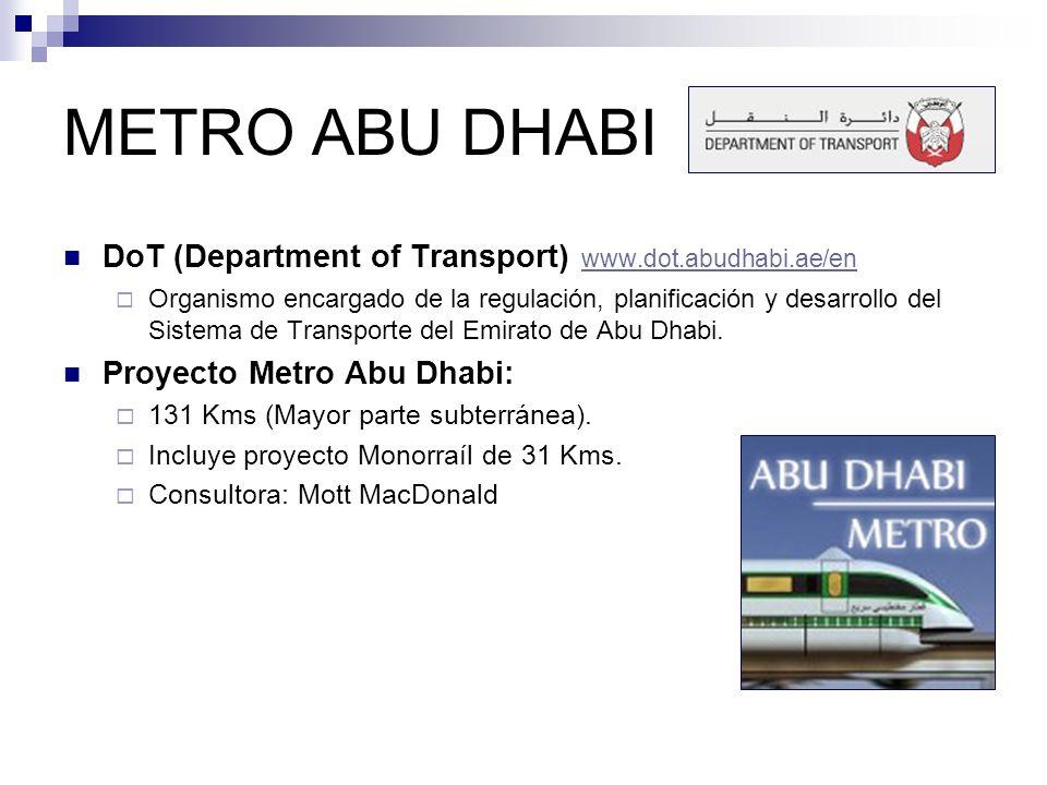 METRO ABU DHABI DoT (Department of Transport) www.dot.abudhabi.ae/en www.dot.abudhabi.ae/en Organismo encargado de la regulación, planificación y desa