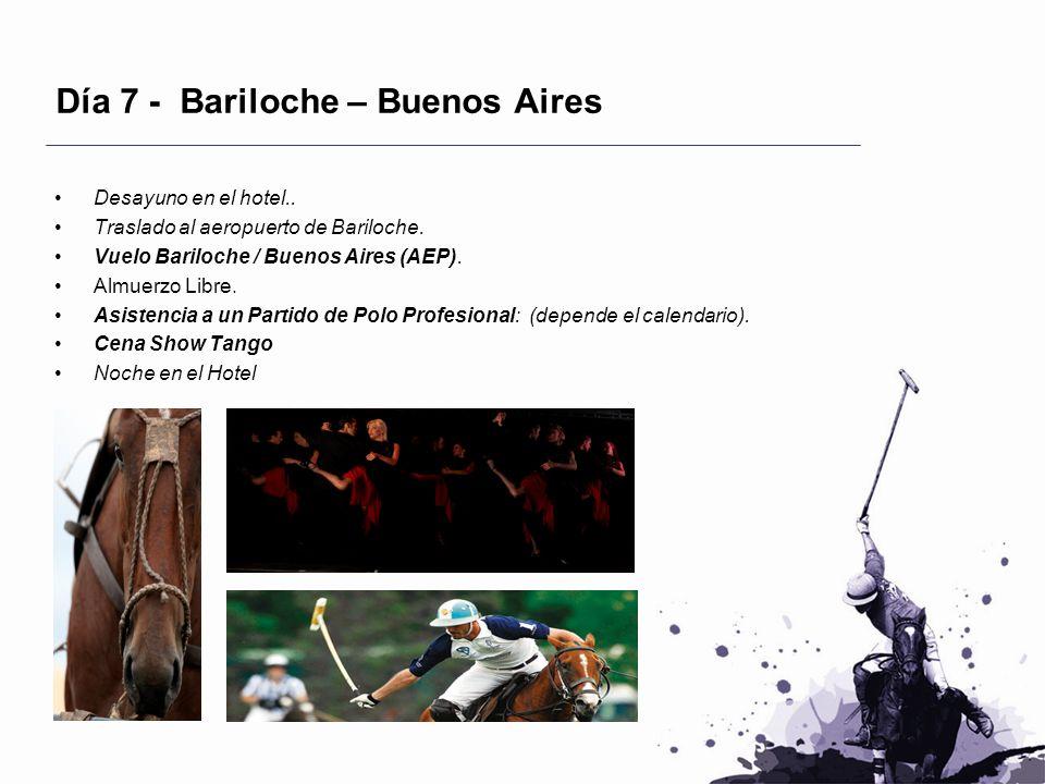 Día 7 - Bariloche – Buenos Aires Desayuno en el hotel.. Traslado al aeropuerto de Bariloche. Vuelo Bariloche / Buenos Aires (AEP). Almuerzo Libre. Asi