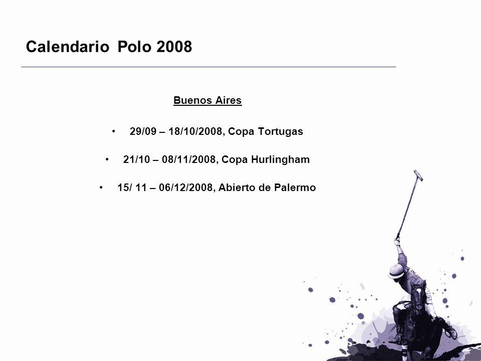 Calendario Polo 2008 Buenos Aires 29/09 – 18/10/2008, Copa Tortugas 21/10 – 08/11/2008, Copa Hurlingham 15/ 11 – 06/12/2008, Abierto de Palermo