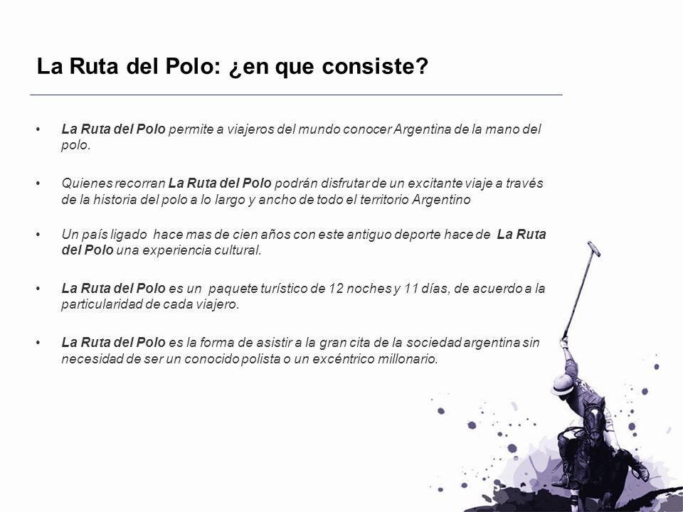 La Ruta del Polo: ¿en que consiste? La Ruta del Polo permite a viajeros del mundo conocer Argentina de la mano del polo. Quienes recorran La Ruta del