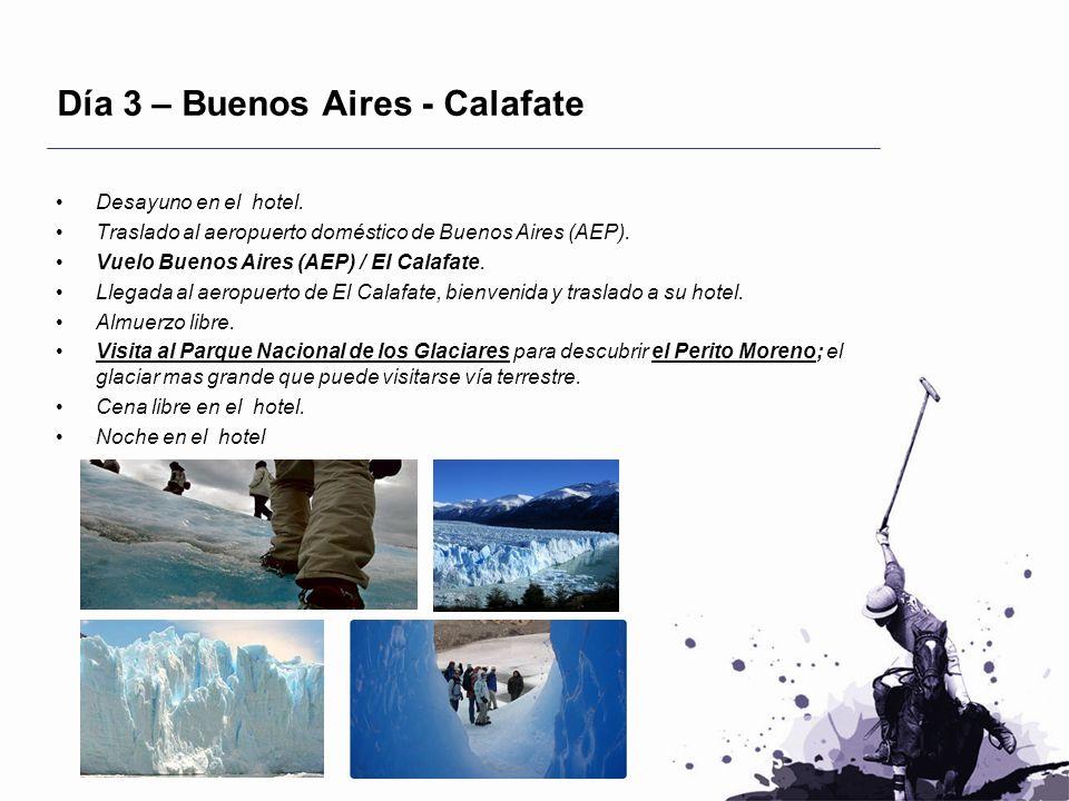Día 3 – Buenos Aires - Calafate Desayuno en el hotel. Traslado al aeropuerto doméstico de Buenos Aires (AEP). Vuelo Buenos Aires (AEP) / El Calafate.