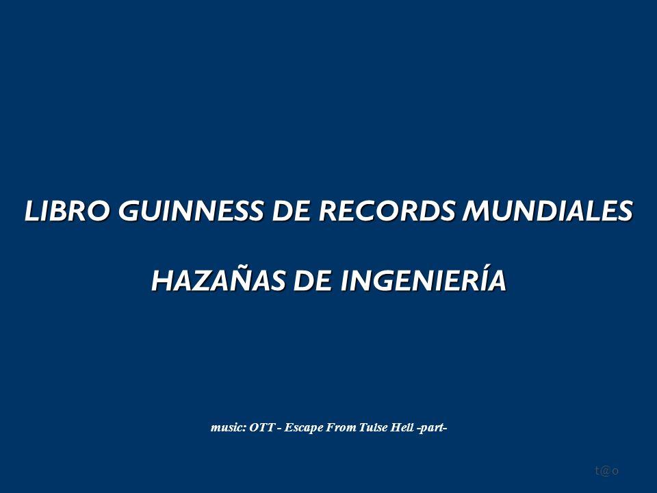 LIBRO GUINNESS DE RECORDS MUNDIALES HAZAÑAS DE INGENIERÍA t@o music: OTT - Escape From Tulse Hell -part-