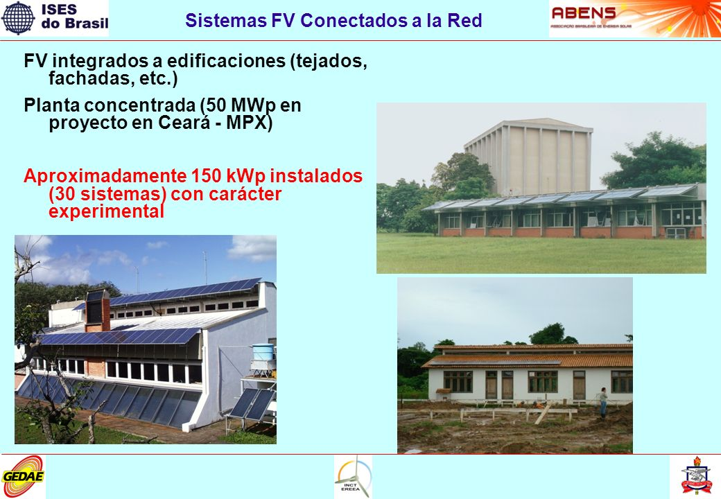 FV integrados a edificaciones (tejados, fachadas, etc.) Planta concentrada (50 MWp en proyecto en Ceará - MPX) Aproximadamente 150 kWp instalados (30