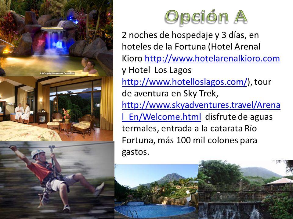 2 noches de hospedaje y 3 días, en hoteles de la Fortuna (Hotel Springs http://springscostarica.com/ y Arenal Manoa http://www.arenalmanoa.com/), disfrute de aguas termales, tour de aventura en Sky Trek http://www.skyadventures.travel/Arenal_ En/Welcome.html con almuerzo, entrada a la catarata Río Fortuna, más 100 mil para gastos.