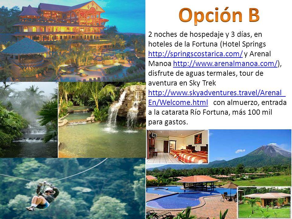 2 noches de hospedaje y 3 días, en hoteles de la Fortuna (Hotel Springs http://springscostarica.com/ y Arenal Manoa http://www.arenalmanoa.com/), disf