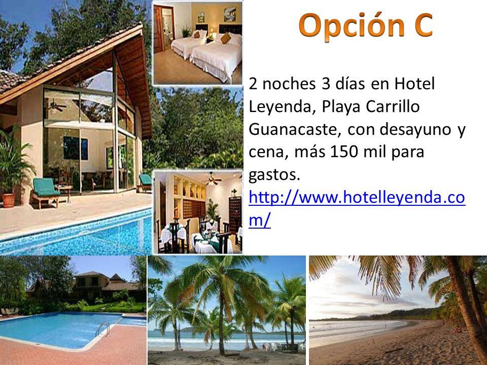 2 noches 3 días en Hotel Leyenda, Playa Carrillo Guanacaste, con desayuno y cena, más 150 mil para gastos. http://www.hotelleyenda.co m/ http://www.ho