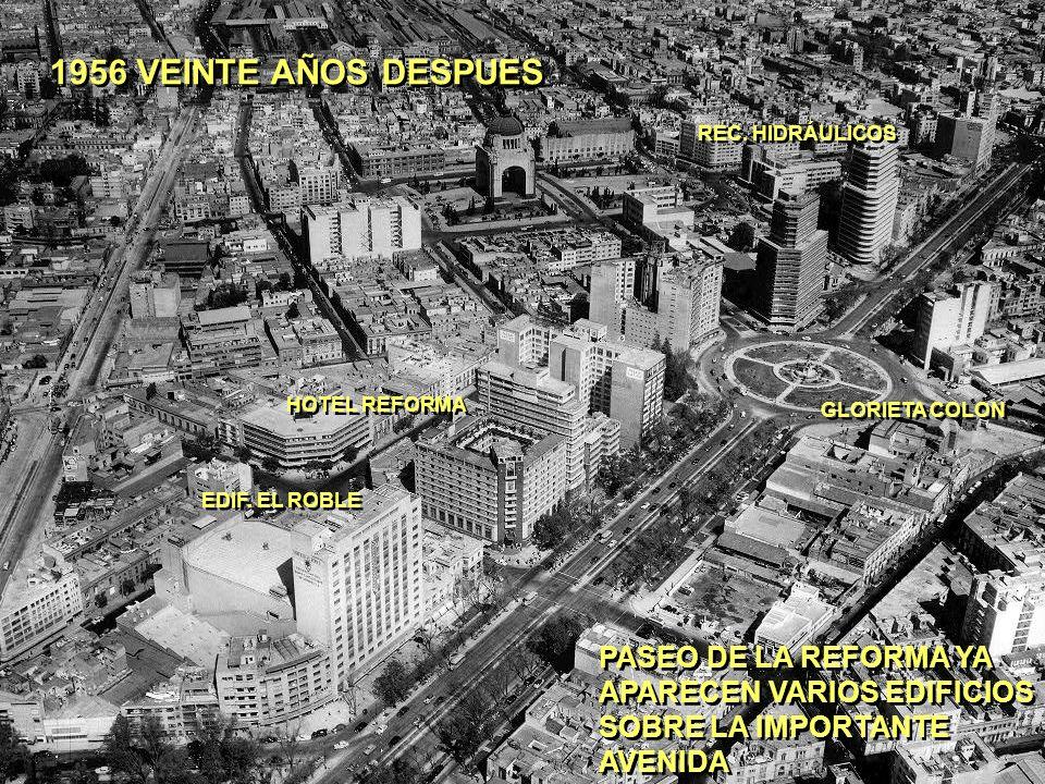 1956 VEINTE AÑOS DESPUES PASEO DE LA REFORMA YA APARECEN VARIOS EDIFICIOS SOBRE LA IMPORTANTE AVENIDA PASEO DE LA REFORMA YA APARECEN VARIOS EDIFICIOS