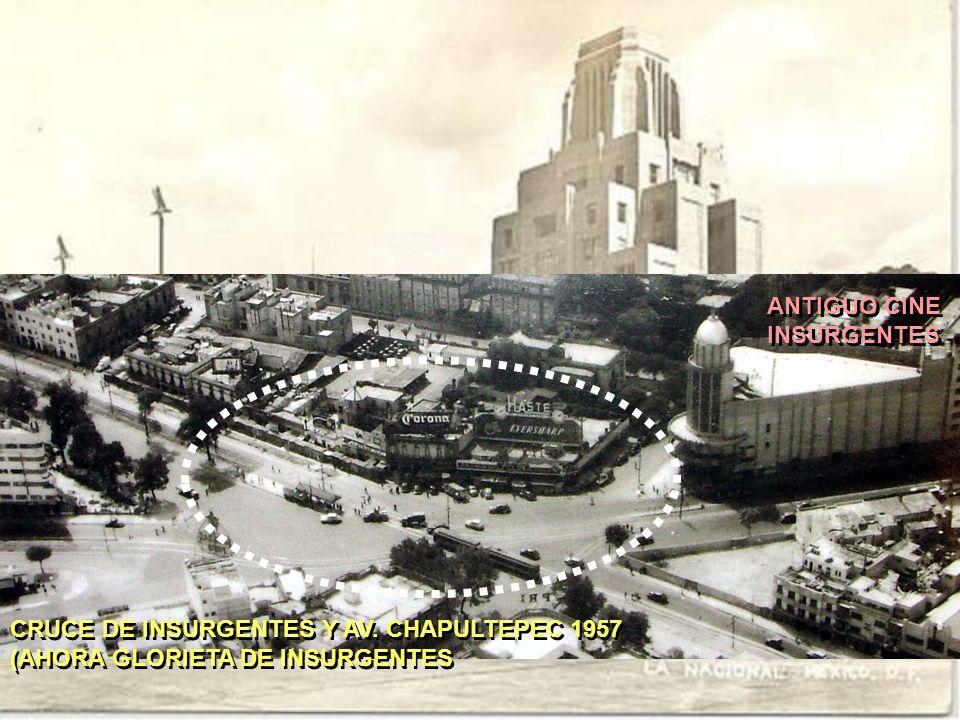 CRUCE DE INSURGENTES Y AV. CHAPULTEPEC 1957 (AHORA GLORIETA DE INSURGENTES CRUCE DE INSURGENTES Y AV. CHAPULTEPEC 1957 (AHORA GLORIETA DE INSURGENTES