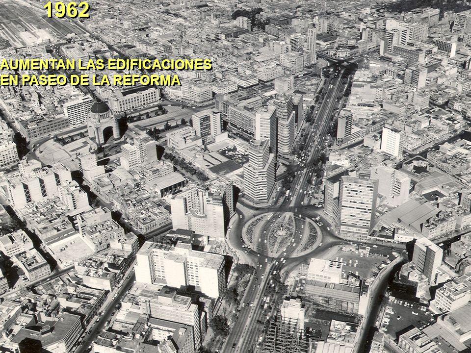 1962 AUMENTAN LAS EDIFICACIONES EN PASEO DE LA REFORMA AUMENTAN LAS EDIFICACIONES EN PASEO DE LA REFORMA