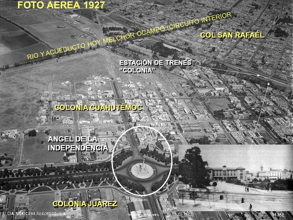 FOTO AEREA 1927 ESTACIÓN DE TRENES COLONIA ESTACIÓN DE TRENES COLONIA COLONIA CUAHUTÉMOC COLONIA JUÁREZ RIO Y ACUEDUCTO HOY MELCHOR OCAMPO (CIRCUITO I