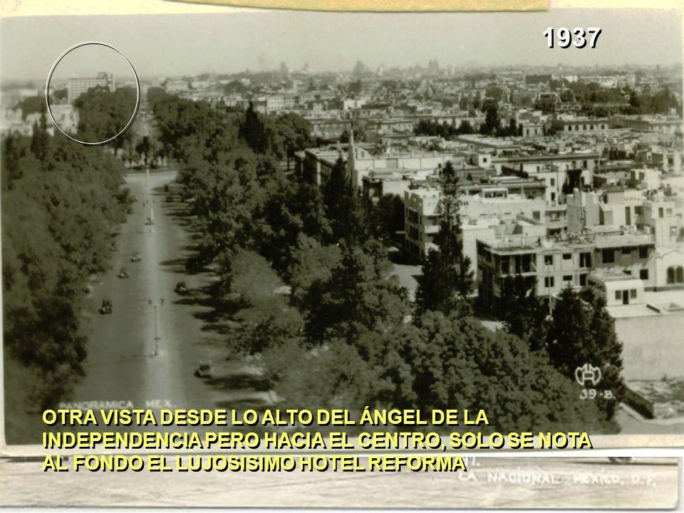 OTRA VISTA DESDE LO ALTO DEL ÁNGEL DE LA INDEPENDENCIA PERO HACIA EL CENTRO, SOLO SE NOTA AL FONDO EL LUJOSISIMO HOTEL REFORMA 1937