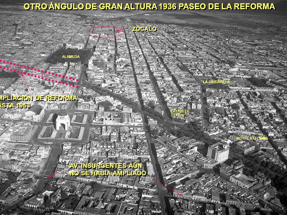 OTRO ÁNGULO DE GRAN ALTURA 1936 PASEO DE LA REFORMA ZOCALO AV. INSURGENTES AÚN NO SE HABÍA AMPLIADO AV. INSURGENTES AÚN NO SE HABÍA AMPLIADO AMPLIACIÓ