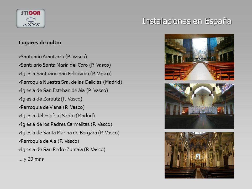 Instalaciones en España Lugares de culto: Parroquia Nuestra Sra. de las Delicias (Madrid) Iglesia del Espíritu Santo (Madrid) Santuario Arantzazu (P.