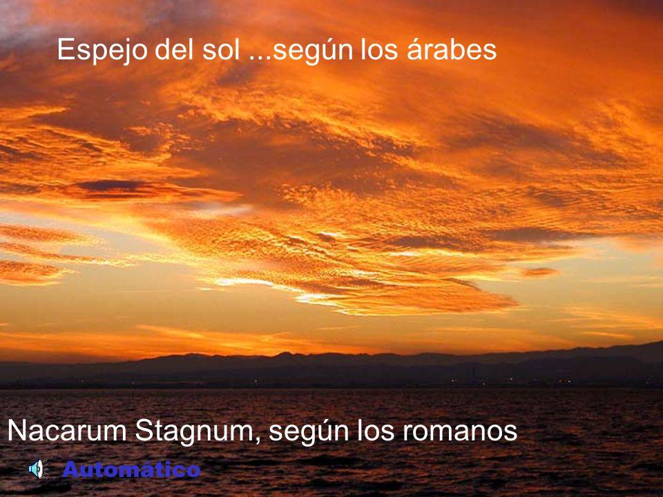 Nacarum Stagnum, según los romanos Espejo del sol...según los árabes Automático