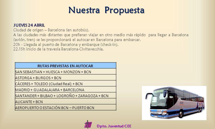 JUEVES 24 ABRIL Ciudad de origen – Barcelona (en autobús). A las ciudades más distantes que prefieran viajar en otro medio más rápido para llegar a Ba