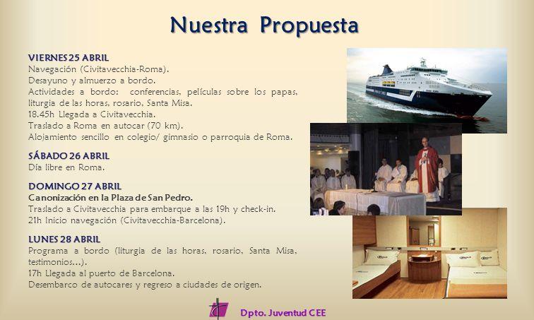 Nuestra Propuesta Dpto. Juventud CEE VIERNES 25 ABRIL Navegación (Civitavecchia-Roma). Desayuno y almuerzo a bordo. Actividades a bordo: conferencias,