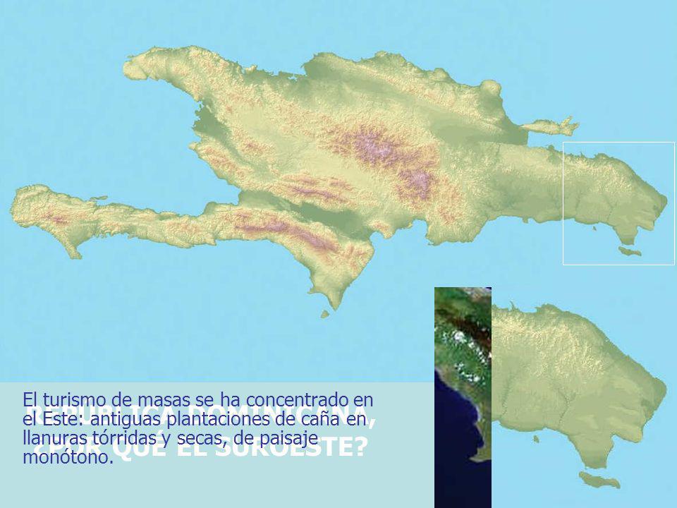 REPÚBLICA DOMINICANA, ¿POR QUÉ EL SUROESTE? El turismo de masas se ha concentrado en el Este: antiguas plantaciones de caña en llanuras tórridas y sec