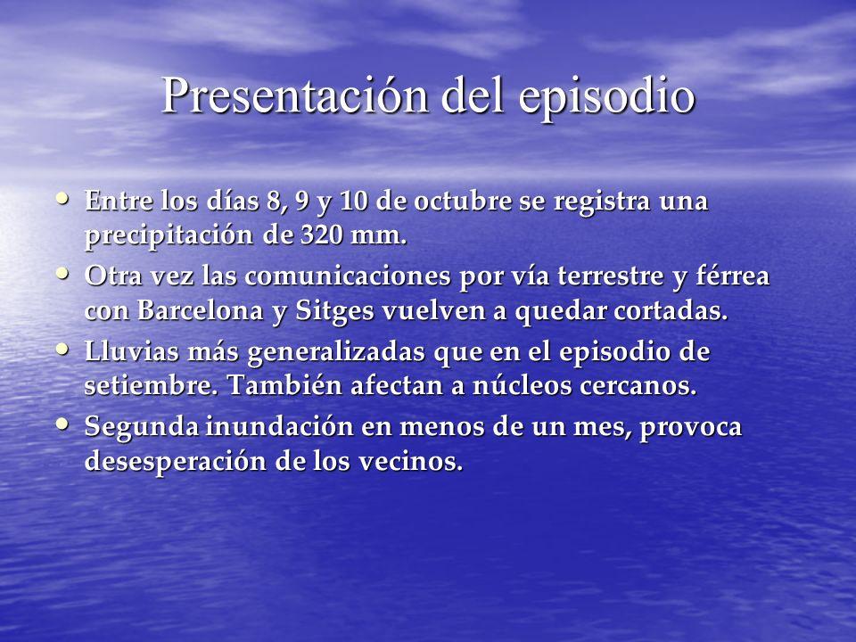 Presentación del episodio Entre los días 8, 9 y 10 de octubre se registra una precipitación de 320 mm. Entre los días 8, 9 y 10 de octubre se registra