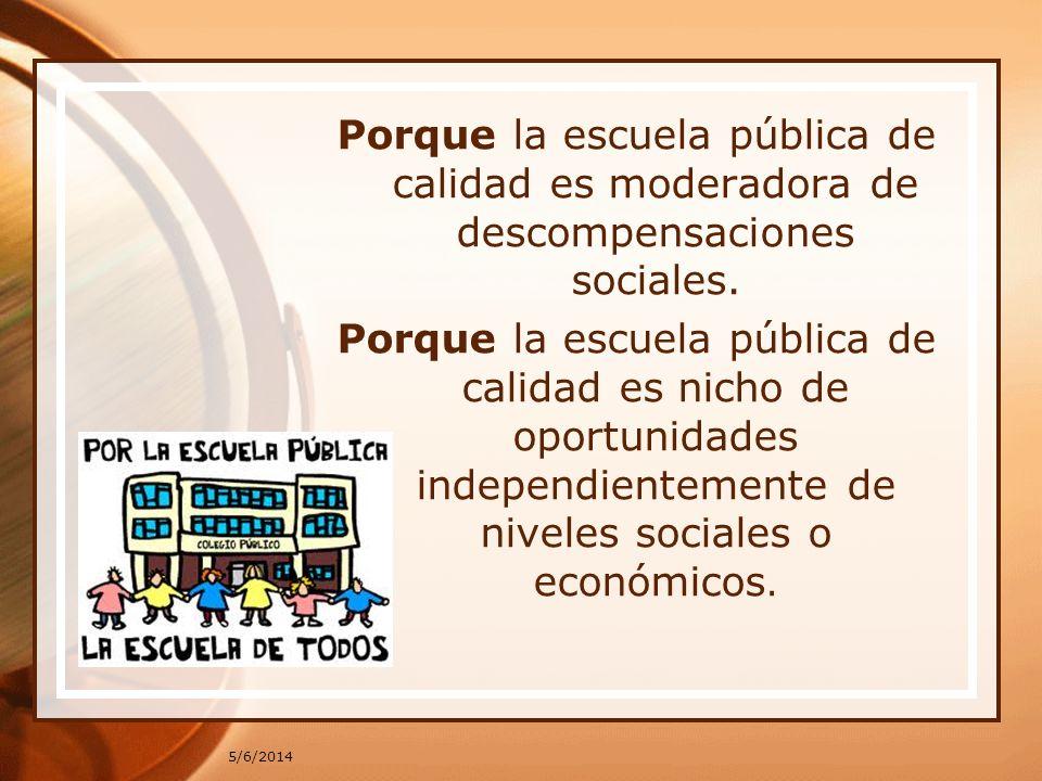 5/6/2014 Porque la escuela pública de calidad es moderadora de descompensaciones sociales. Porque la escuela pública de calidad es nicho de oportunida