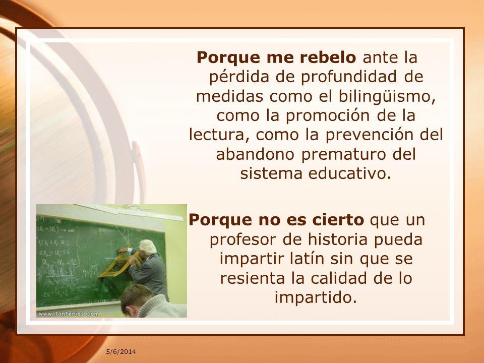 5/6/2014 Porque me rebelo ante la pérdida de profundidad de medidas como el bilingüismo, como la promoción de la lectura, como la prevención del abandono prematuro del sistema educativo.