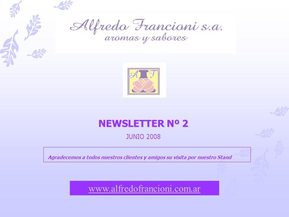NEWSLETTER Nº 2 JUNIO 2008 www.alfredofrancioni.com.ar Agradecemos a todos nuestros clientes y amigos su visita por nuestro Stand