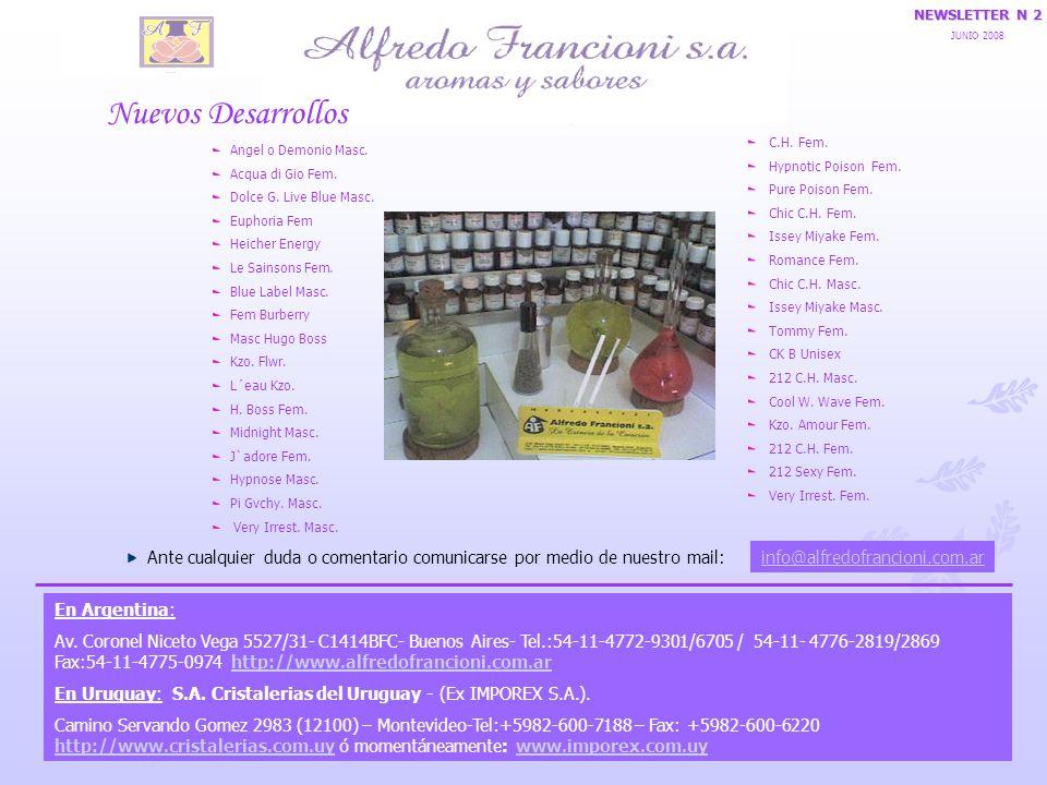 info@alfredofrancioni.com.ar Ante cualquier duda o comentario comunicarse por medio de nuestro mail: NEWSLETTER N 2 JUNIO 2008 En Argentina: Av. Coron