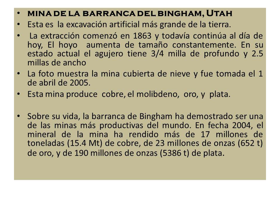 mina de la barranca del bingham, Utah Esta es la excavación artificial más grande de la tierra. La extracción comenzó en 1863 y todavía continúa al dí