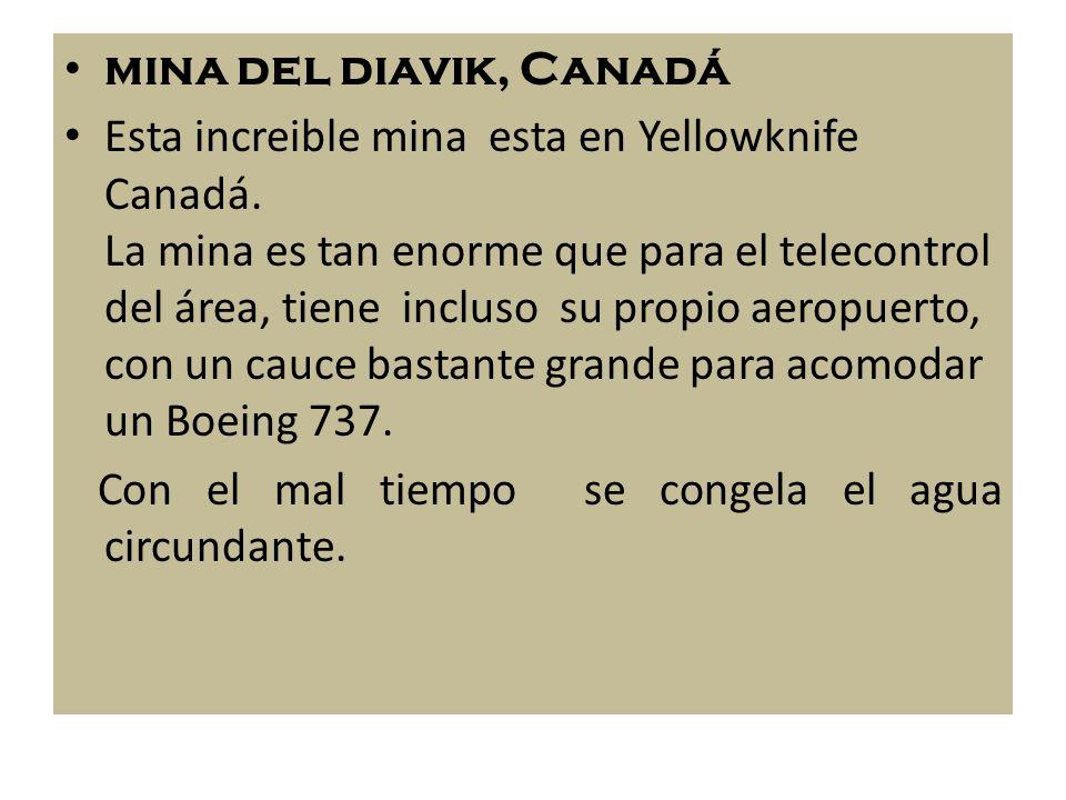 mina del diavik, Canadá Esta increible mina esta en Yellowknife Canadá. La mina es tan enorme que para el telecontrol del área, tiene incluso su propi