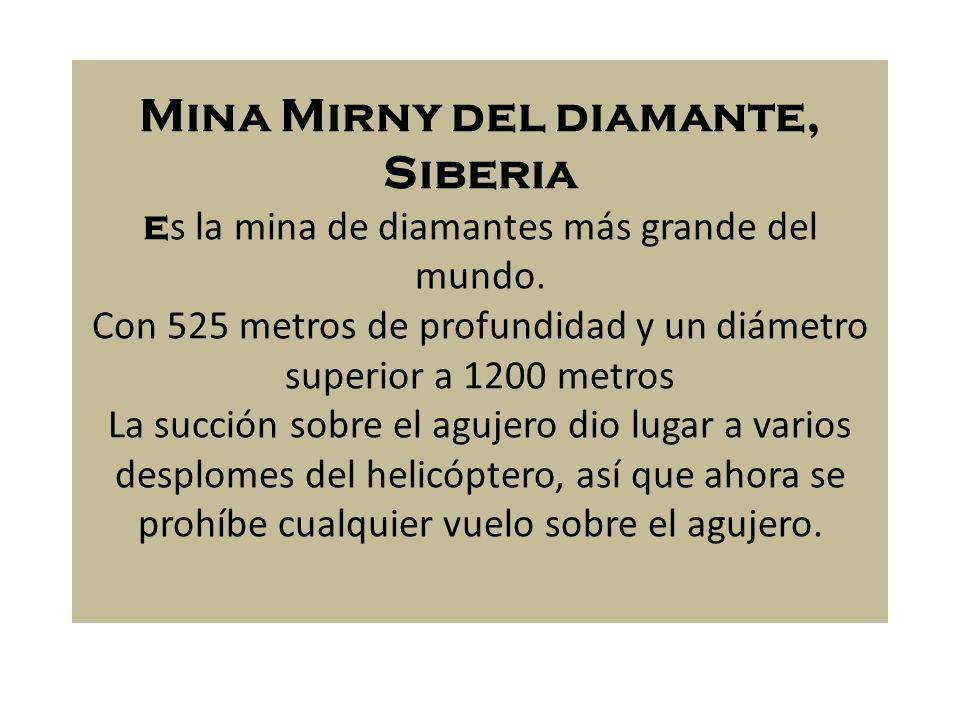 Mina Mirny del diamante, Siberia e s la mina de diamantes más grande del mundo. Con 525 metros de profundidad y un diámetro superior a 1200 metros La
