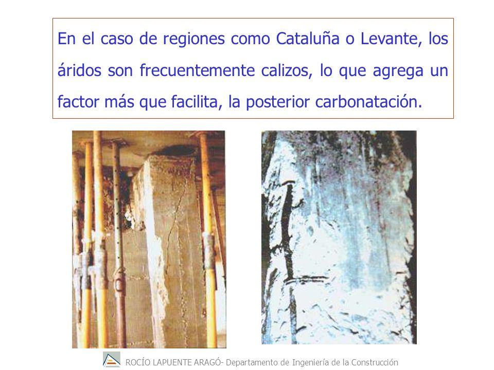 ROCÍO LAPUENTE ARAGÓ- Departamento de Ingeniería de la Construcción En el caso de regiones como Cataluña o Levante, los áridos son frecuentemente calizos, lo que agrega un factor más que facilita, la posterior carbonatación.