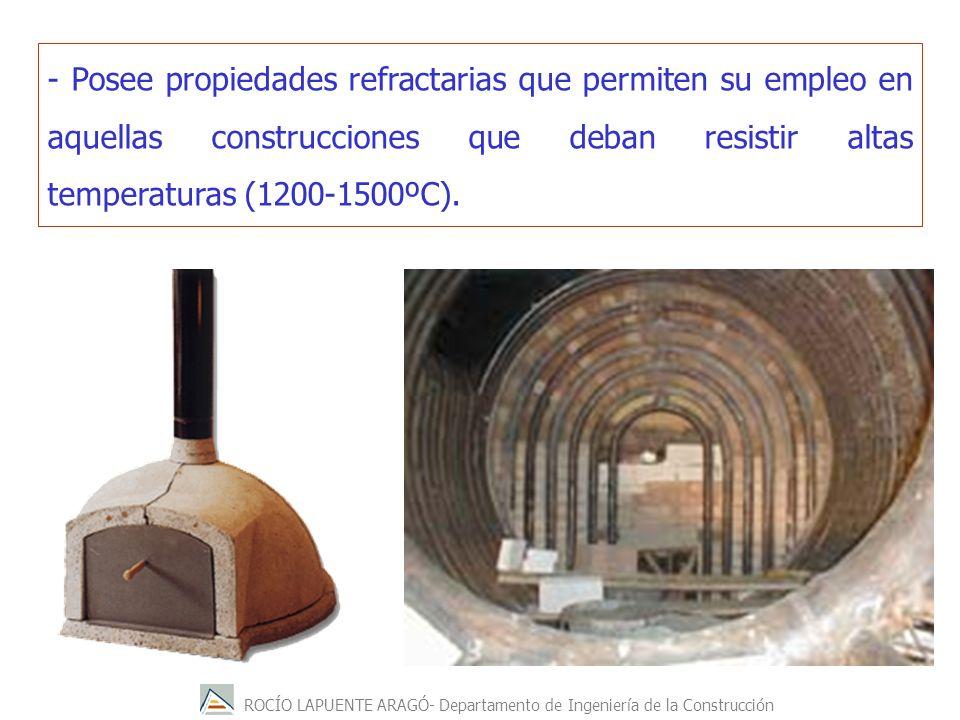 ROCÍO LAPUENTE ARAGÓ- Departamento de Ingeniería de la Construcción - Posee propiedades refractarias que permiten su empleo en aquellas construcciones que deban resistir altas temperaturas (1200-1500ºC).