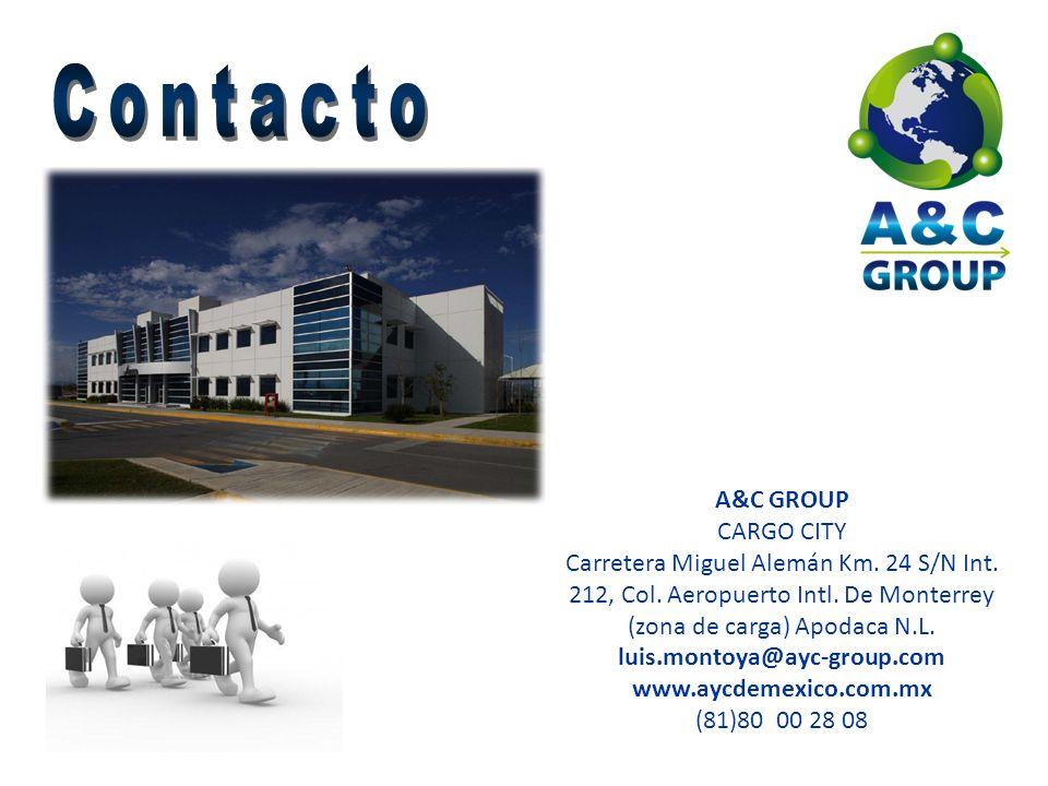 A&C GROUP CARGO CITY Carretera Miguel Alemán Km. 24 S/N Int. 212, Col. Aeropuerto Intl. De Monterrey (zona de carga) Apodaca N.L. luis.montoya@ayc-gro
