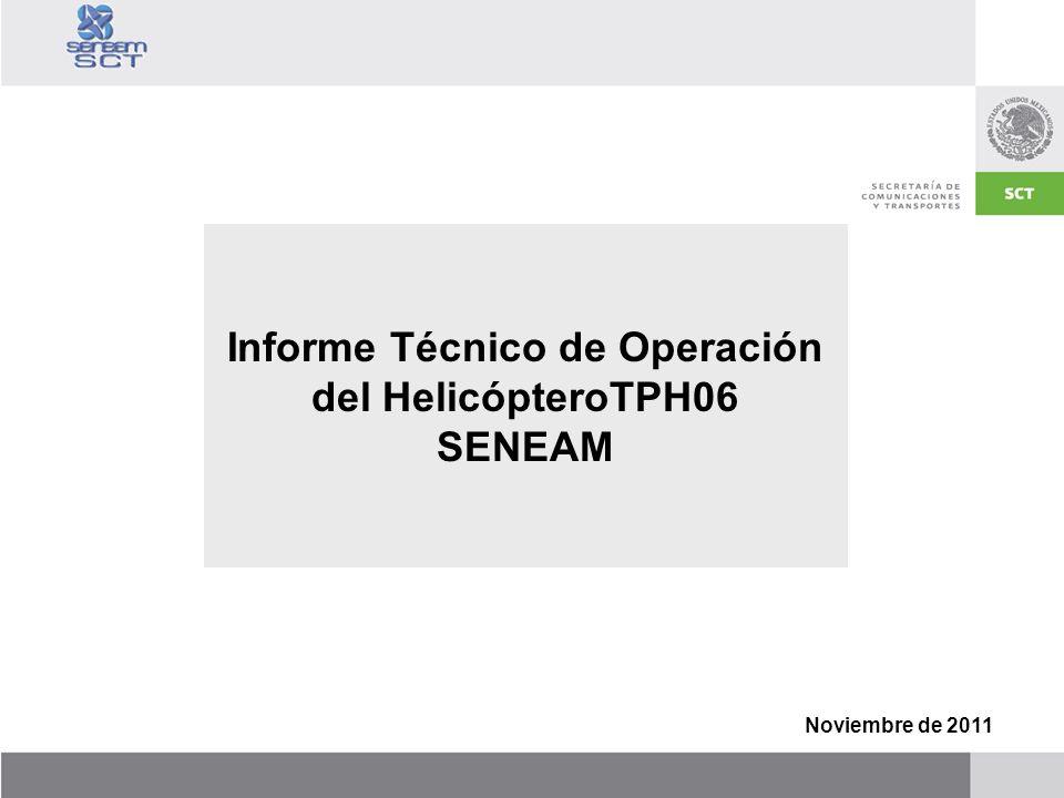 Noviembre de 2011 Informe Técnico de Operación del HelicópteroTPH06 SENEAM