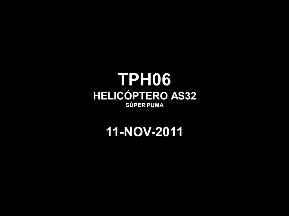 TPH06 HELICÓPTERO AS32 SÚPER PUMA 11-NOV-2011