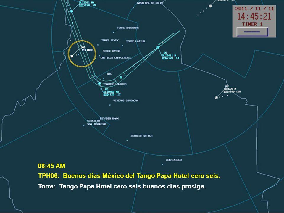 TPH06: Buenos días México del Tango Papa Hotel cero seis. Torre: Tango Papa Hotel cero seis buenos días prosiga. 08:45 AM