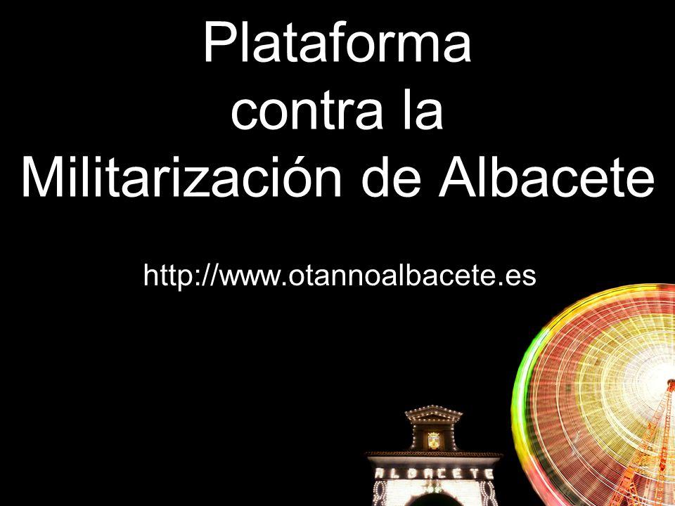 Plataforma contra la Militarización de Albacete http://www.otannoalbacete.es