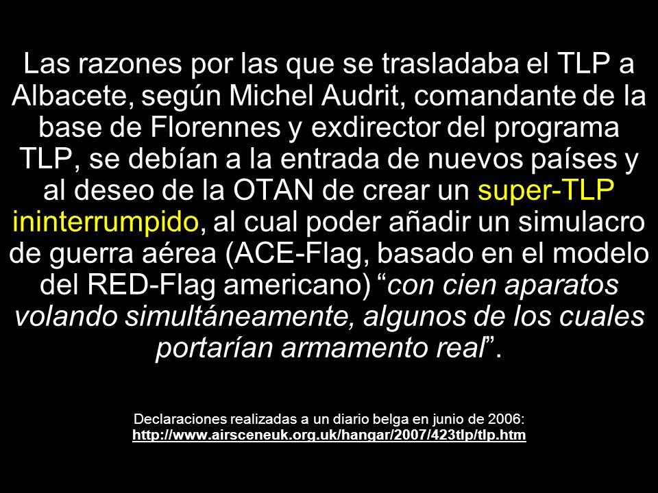 Las razones por las que se trasladaba el TLP a Albacete, según Michel Audrit, comandante de la base de Florennes y exdirector del programa TLP, se debían a la entrada de nuevos países y al deseo de la OTAN de crear un super-TLP ininterrumpido, al cual poder añadir un simulacro de guerra aérea (ACE-Flag, basado en el modelo del RED-Flag americano) con cien aparatos volando simultáneamente, algunos de los cuales portarían armamento real.