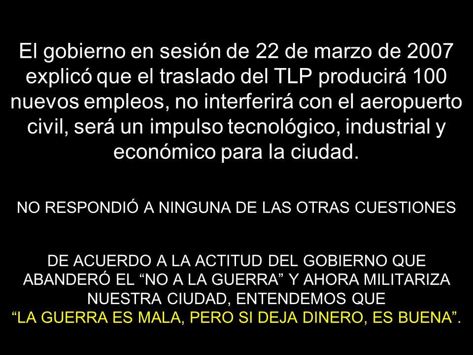 El gobierno en sesión de 22 de marzo de 2007 explicó que el traslado del TLP producirá 100 nuevos empleos, no interferirá con el aeropuerto civil, será un impulso tecnológico, industrial y económico para la ciudad.
