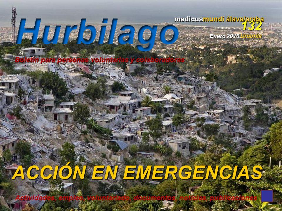 ACCIÓN EN EMERGENCIAS 132 Enero 2010 Urtarrila medicusmundi álava/araba Actividades, empleo, voluntariado, documentos, noticias, publicaciones Boletín