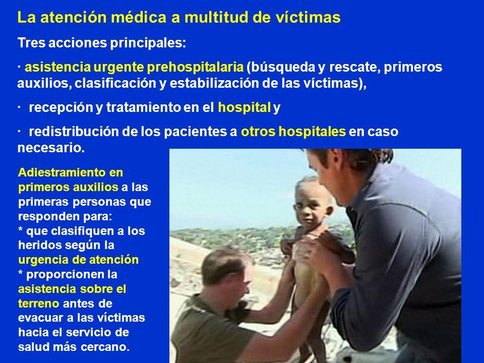 La atención médica a multitud de víctimas Tres acciones principales: · asistencia urgente prehospitalaria (búsqueda y rescate, primeros auxilios, clas