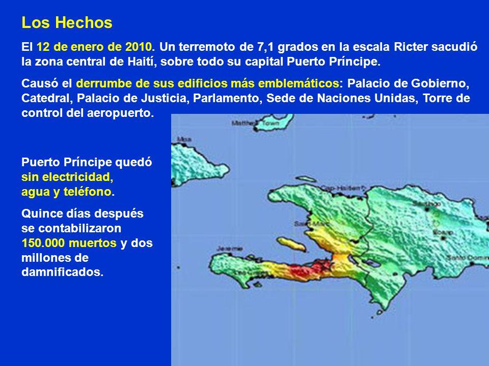 Los Hechos El 12 de enero de 2010. Un terremoto de 7,1 grados en la escala Ricter sacudió la zona central de Haití, sobre todo su capital Puerto Prínc