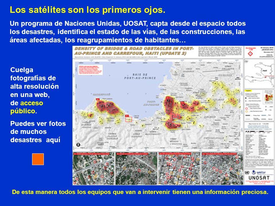 Los satélites son los primeros ojos. Un programa de Naciones Unidas, UOSAT, capta desde el espacio todos los desastres, identifica el estado de las ví