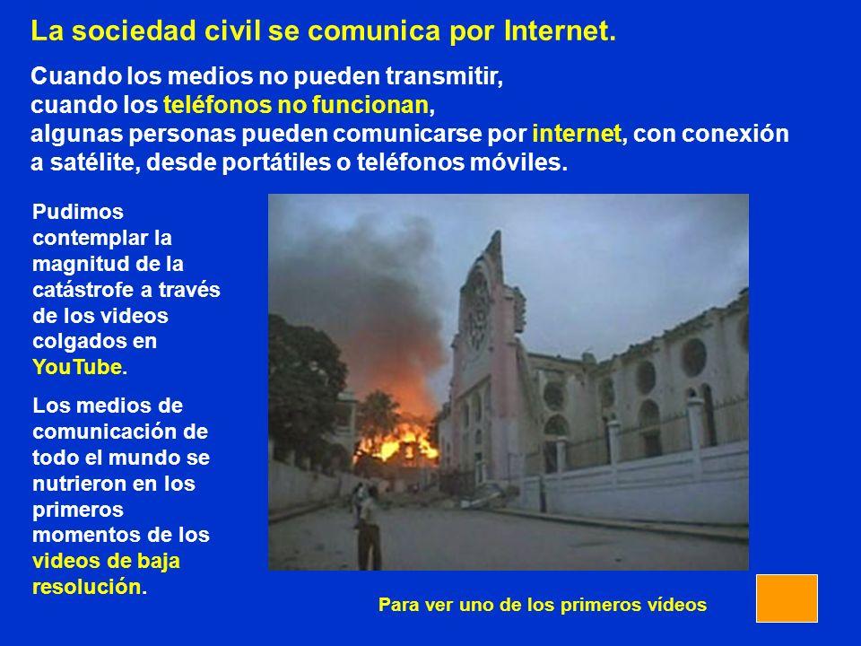 La sociedad civil se comunica por Internet. Cuando los medios no pueden transmitir, cuando los teléfonos no funcionan, algunas personas pueden comunic