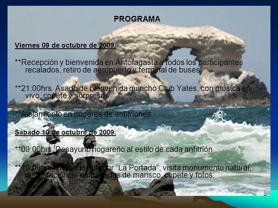 PROGRAMA Viernes 09 de octubre de 2009. **Recepción y bienvenida en Antofagasta a todos los participantes recalados, retiro de aeropuerto y terminal d
