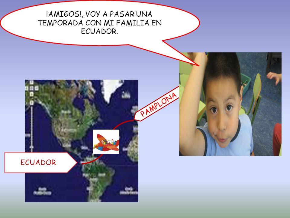 PAMPLONA ECUADOR ¡AMIGOS!, VOY A PASAR UNA TEMPORADA CON MI FAMILIA EN ECUADOR.