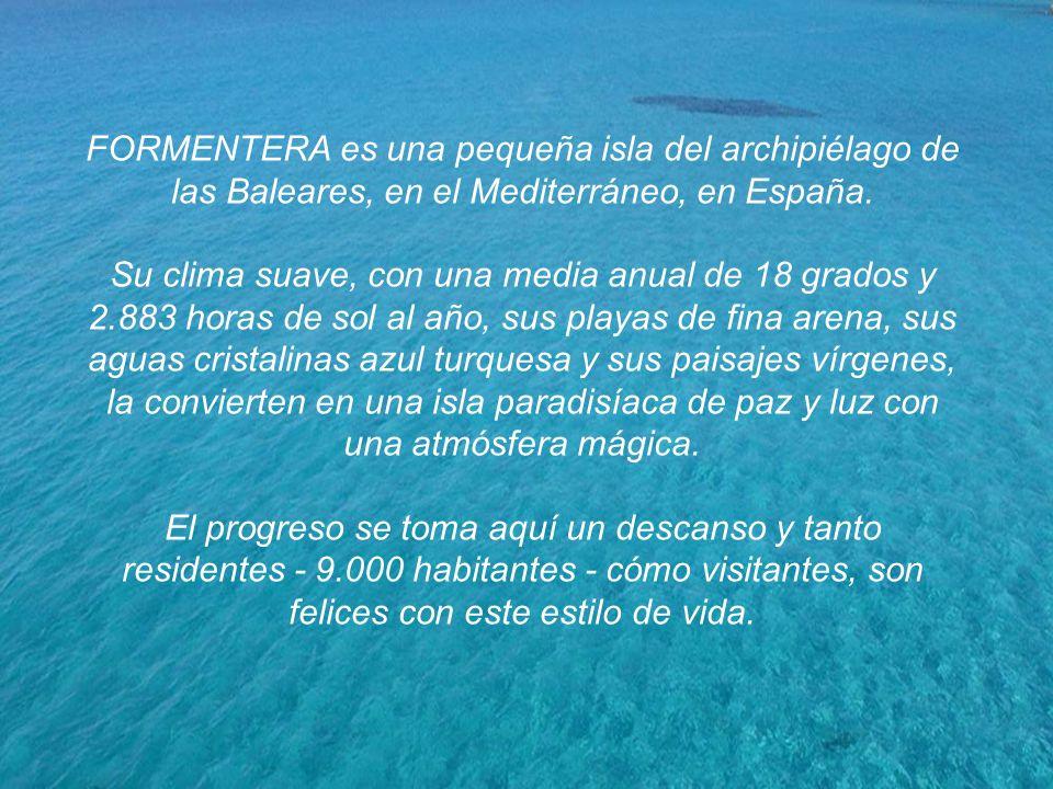 FORMENTERA es una pequeña isla del archipiélago de las Baleares, en el Mediterráneo, en España.