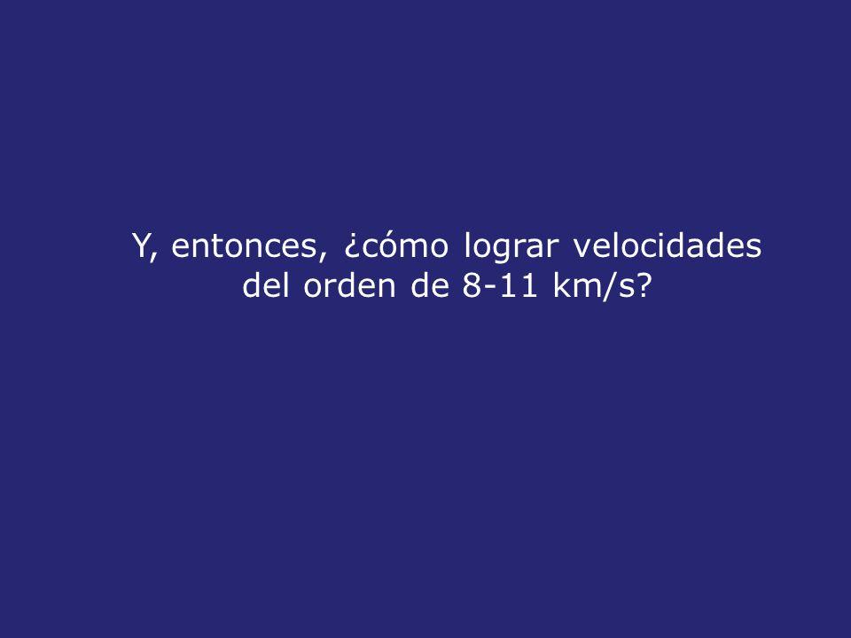 Y, entonces, ¿cómo lograr velocidades del orden de 8-11 km/s?