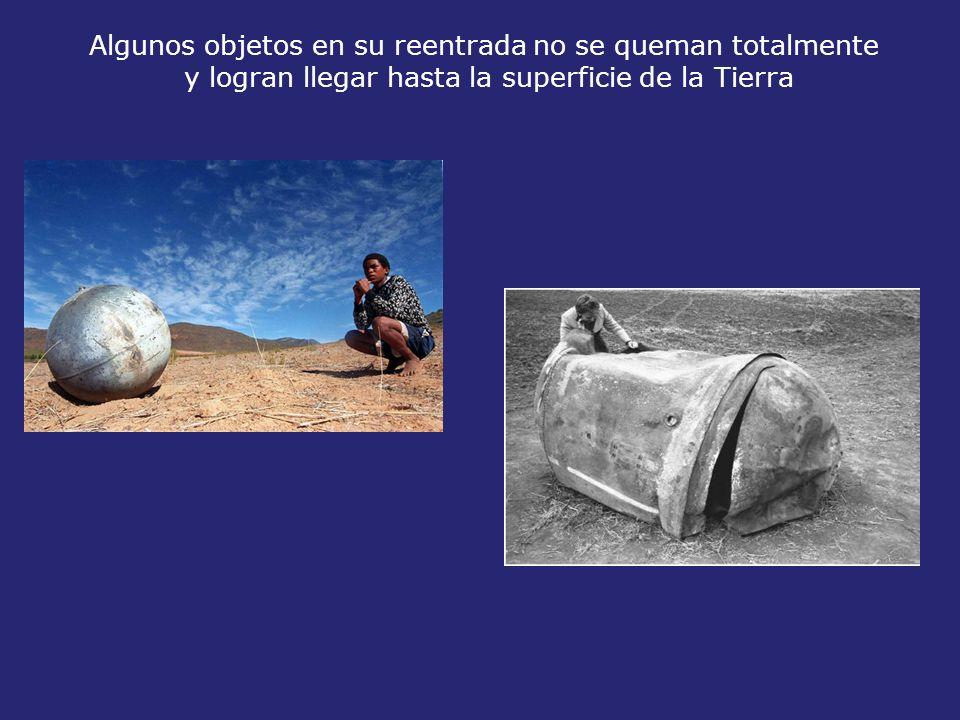 Algunos objetos en su reentrada no se queman totalmente y logran llegar hasta la superficie de la Tierra