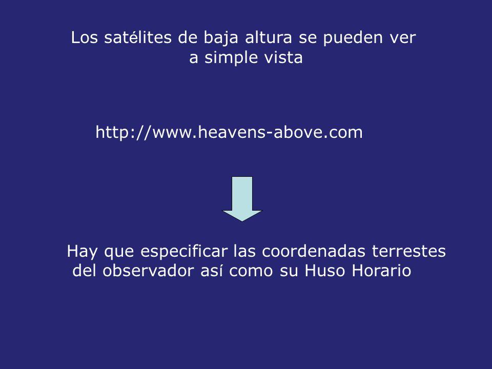 Los sat é lites de baja altura se pueden ver a simple vista http://www.heavens-above.com Hay que especificar las coordenadas terrestes del observador as í como su Huso Horario