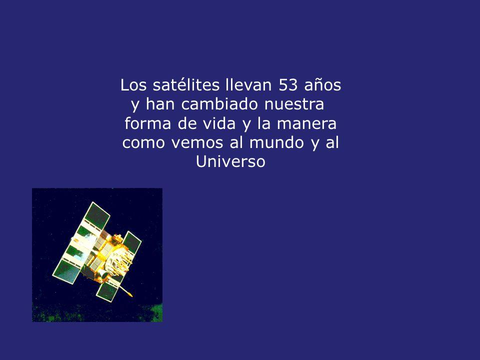Los satélites llevan 53 años y han cambiado nuestra forma de vida y la manera como vemos al mundo y al Universo